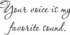 Your Voice Is My Favorite Sound Romantic Wall Quote