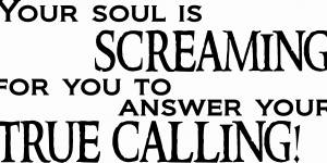 Your Soul Is Screaming Inspirational Wall Quote