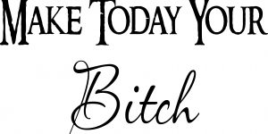 Make Today Your Bitch Vinyl Wall Decal
