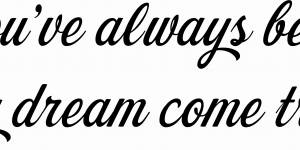 You've Always Been My Dream Come True ~ Vinyl Wall Decal