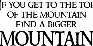 If You Get To The Top Of The Mountain Motivational Wall Quote