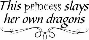 This Princess Slays Her Own Dragons ~ Vinyl Wall Decal by Scripture Wall Art Image