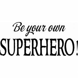 Be Your Own Superhero Wall Decal