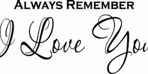 Always Remember I Love You ~ Vinyl Wall Decal By Scripture Wall Art