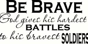 Be Brave Bible Inspired Motivational Wall Quote