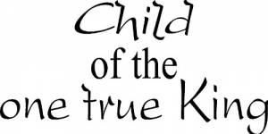 Child Of The One True King Vinyl Wall Decals By Scripture Wall Art