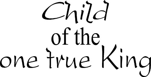 cHILD OF THE ONE TRUE KING vINYL wALL dECAL