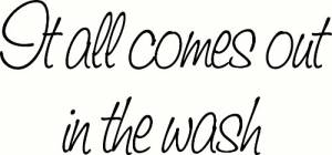 It All Comes Out In The Wash ~ Vinyl Wall Decal by Scripture Wall Art Image
