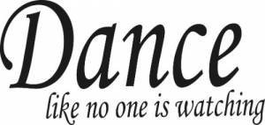 Dance Like No One Is Watching ~ Vinyl Wall Decal by Scripture Wall Art Image