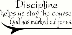 Discipline Helps Us Stay The Course ~ Vinyl Wall Decal by Scripture Wall Art Image
