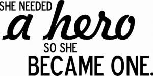 She Needed A Hero ~ Vinyl Wall Decal By Scripture Wall Art