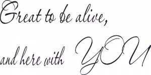 Great To Be Alive And Here With You ~ Vinyl Wall Decal By Scripture Wall Art