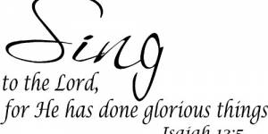 Isaiah 12:5 ~ Vinyl Wall Decal By Scripture Wall Art