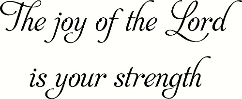 The Joy of the Lord is your strength ~ Inspirational Vinyl Wall Decal