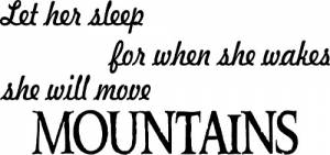 Let Her Sleep For When She Wakes She Will Move Mountains ~ Vinyl Wall Decal by Scripture Wall Art Image