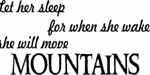 Let Her Sleep For When She Wakes She Will Move Mountains ~ Vinyl Wall Decal By Scripture Wall Art