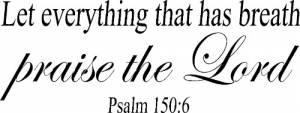Psalm 150:6 Vinyl Wall Decals by Scripture Wall Art Image