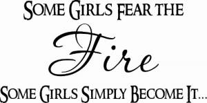 Some Girls Fear The Fire ~ Vinyl Wall Decal by Scripture Wall Art Image