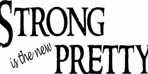 Strong Is The New Pretty ~ Vinyl Wall Decal By Scripture Wall Art