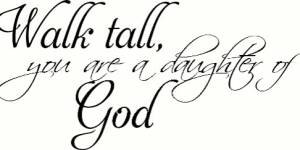 Walk Tall You Are A Daughter Of God Vinyl Wall Decal By Scripture Wall Art