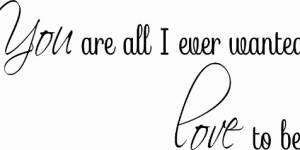 You Are All I Ever Wanted ~ Vinyl Wall Decal By Scripture Wall Art