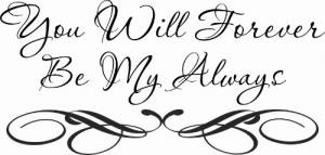 You Will Forever Be My Always Vinyl Wall Decal by Scripture Wall Art Image